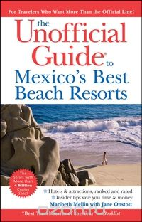 The Unofficial Guide® to Mexico?s Best Beach Resorts